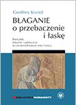 Błaganie o przebaczenie i łaskę. Porządek rytualny i polityczny wczesnośredniowiecznej Francji