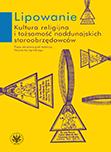 Lipowanie. Kultura religijna i tożsamość naddunajskich staroobrzędowców