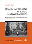 Rządy imperialne w Kraju Nadwiślańskim. Królestwo Polskie i cesarstwo rosyjskie 1864–1915