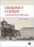 Urzędnicy i urzędy w społeczeństwie XIX wieku